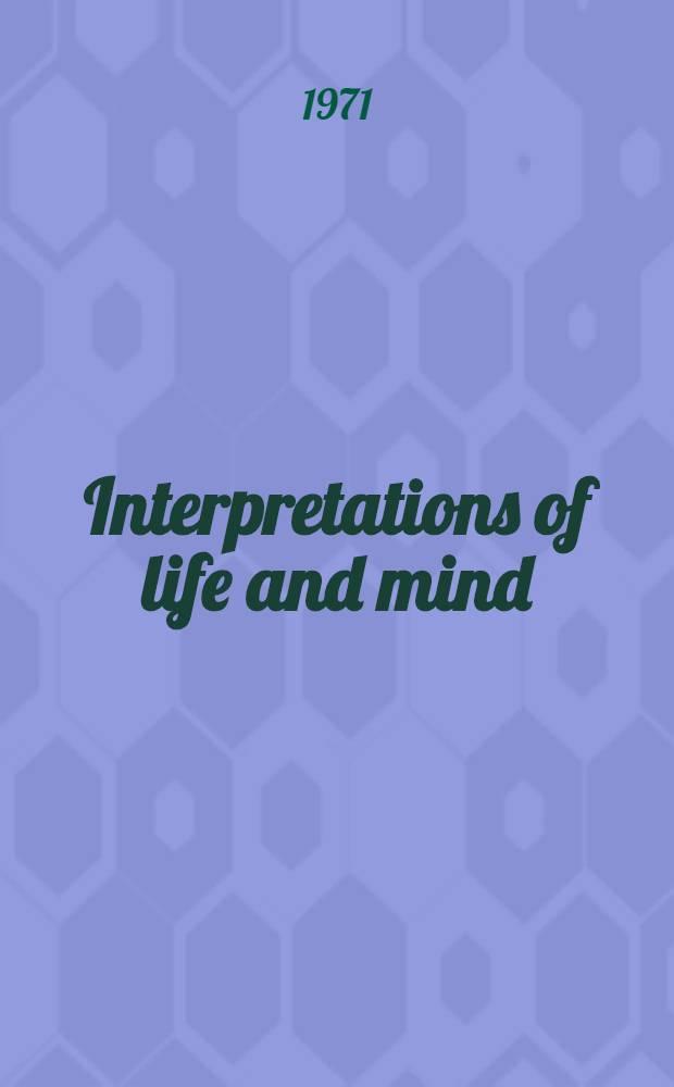 Interpretations of life and mind : Essays around the problem of reduction