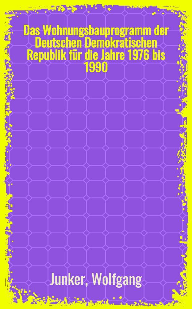 Das Wohnungsbauprogramm der Deutschen Demokratischen Republik für die Jahre 1976 bis 1990