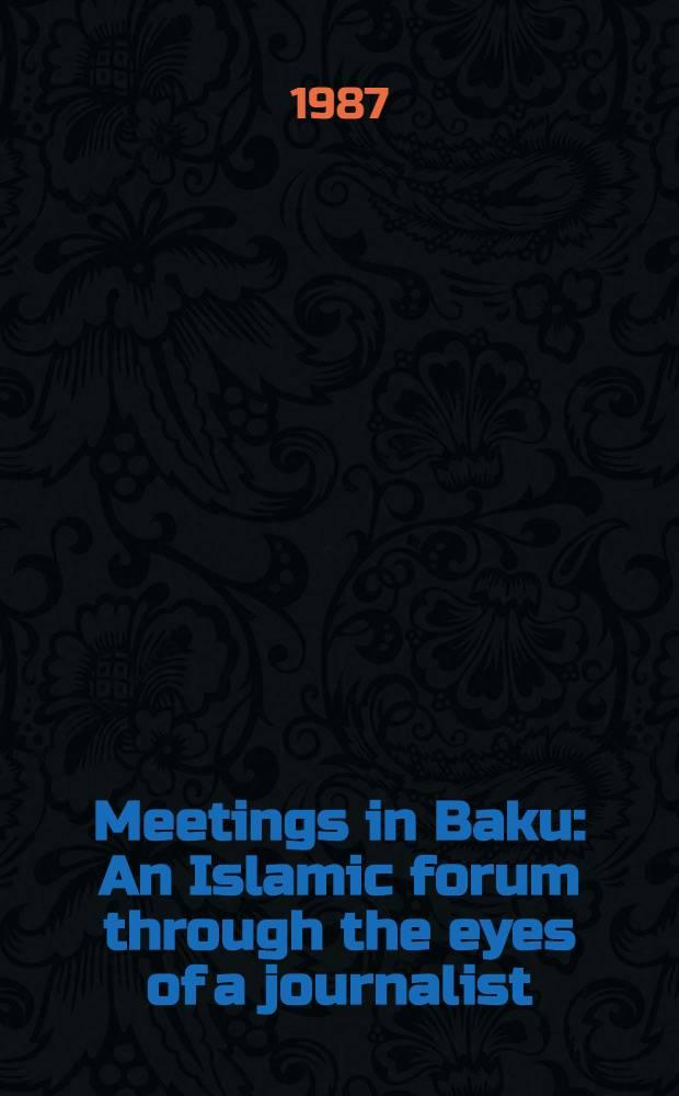 Meetings in Baku : An Islamic forum through the eyes of a journalist