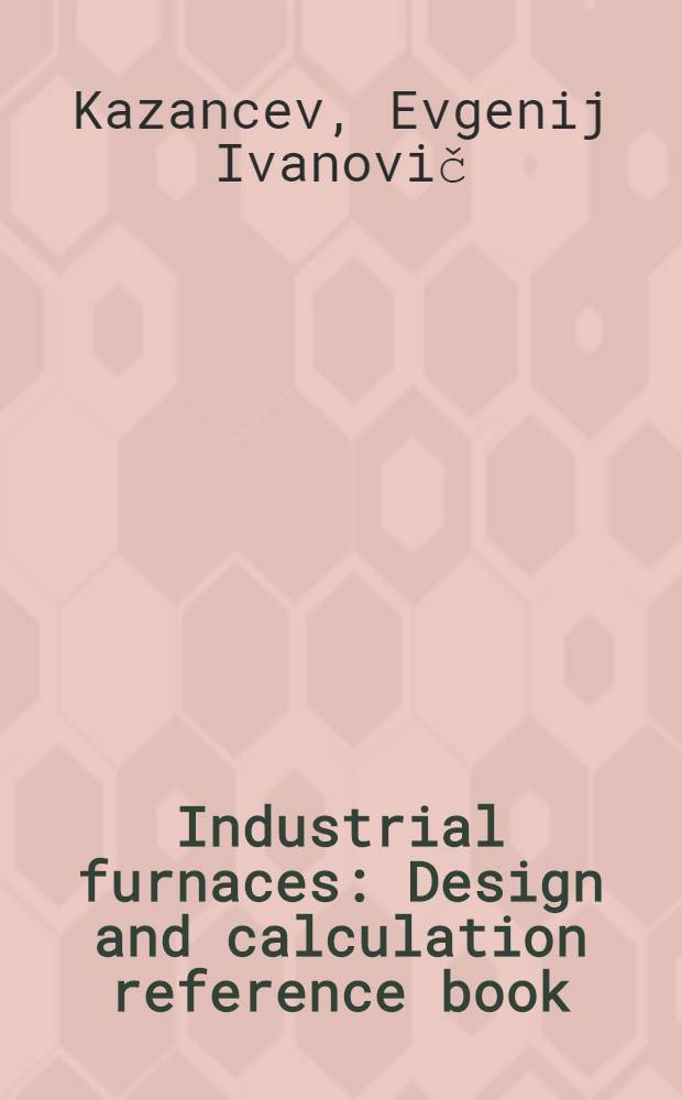 Industrial furnaces : Design and calculation reference book
