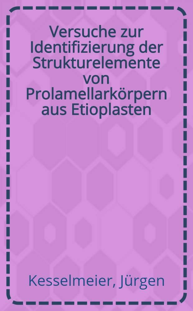 Versuche zur Identifizierung der Strukturelemente von Prolamellarkörpern aus Etioplasten : Inaug.-Diss