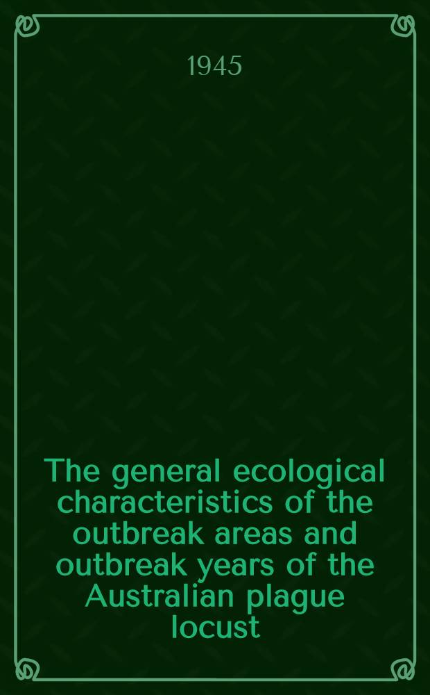 The general ecological characteristics of the outbreak areas and outbreak years of the Australian plague locust : (Chortoicetes terminifera Walk)