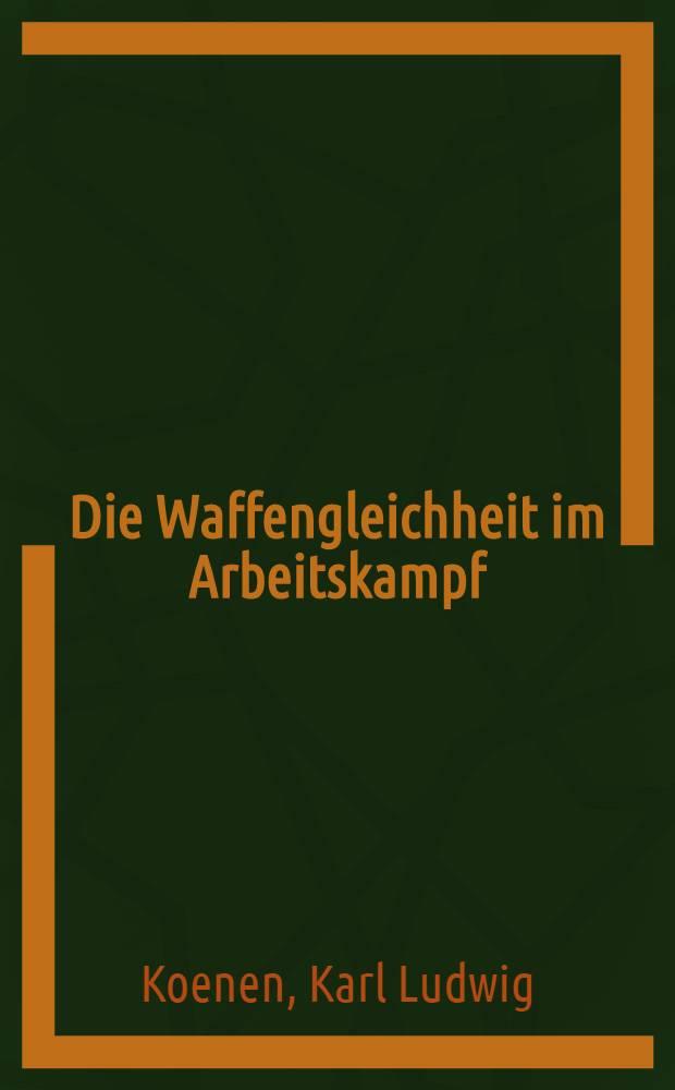 Die Waffengleichheit im Arbeitskampf : Inaug.-Diss. ... einer ... Rechtswissenschaftlichen Fakultät der Univ. zu Köln