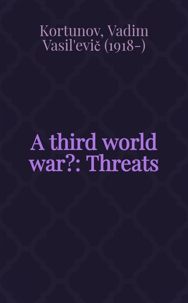 A third world war? : Threats: real a. imaginary