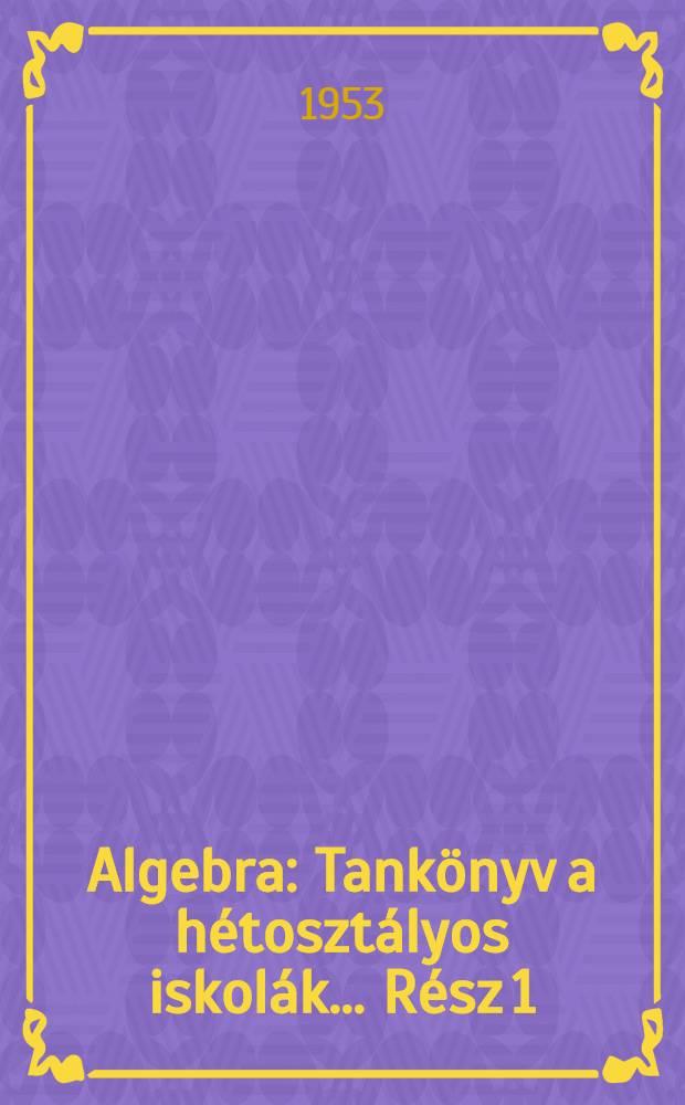 Algebra : Tankönyv a hétosztályos iskolák ... Rész 1 : ... VI és VII osztálya számára