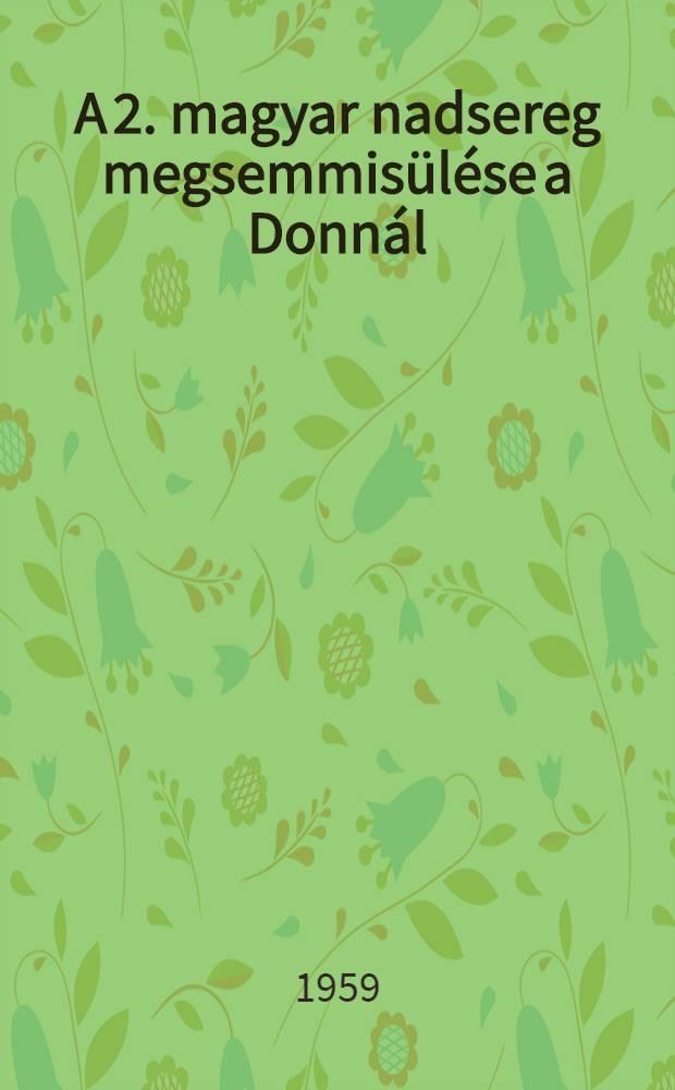 A 2. magyar nadsereg megsemmisülése a Donnál : A Hadtörténelmi intézet levéltárának anyagából összeal. és a bevezető tanulmányt