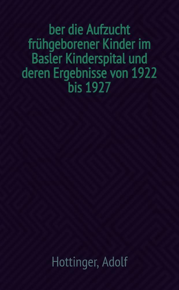 Über die Aufzucht frühgeborener Kinder im Basler Kinderspital und deren Ergebnisse von 1922 bis 1927 : Mit besonderer Berücksichtigung der Frühgeburtenrachitis
