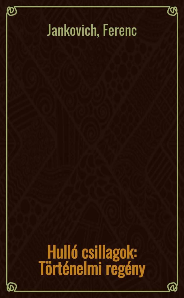 Hulló csillagok : Történelmi regény