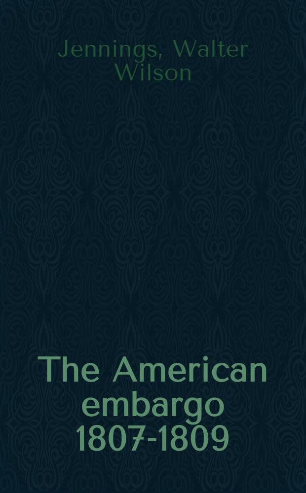 The American embargo 1807-1809 : With particular reference to its effect on industry