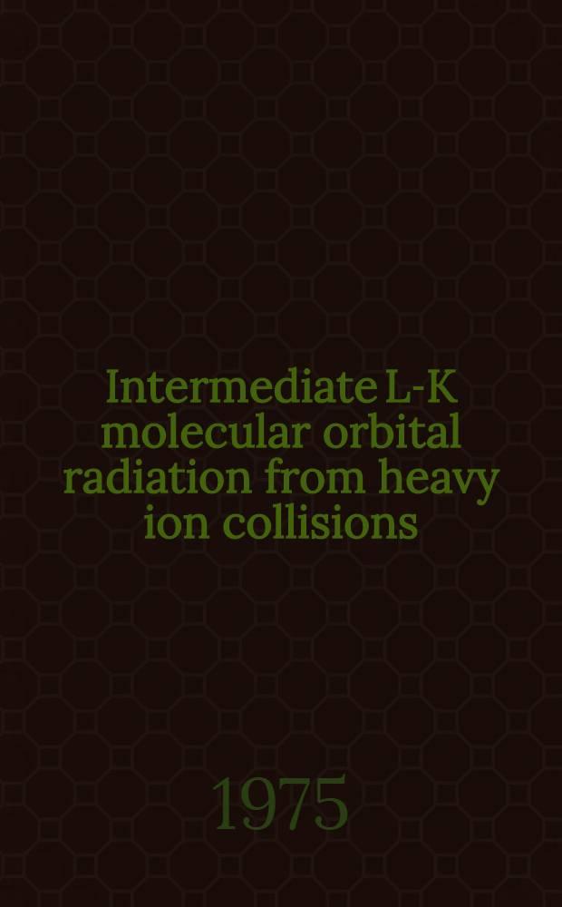 Intermediate L-K molecular orbital radiation from heavy ion collisions