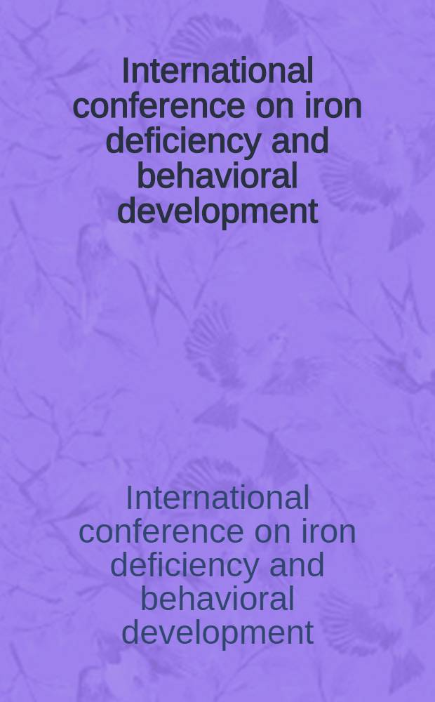 International conference on iron deficiency and behavioral development : Proc. of a conf. held in Geneva, Oct. 10-12, 1988