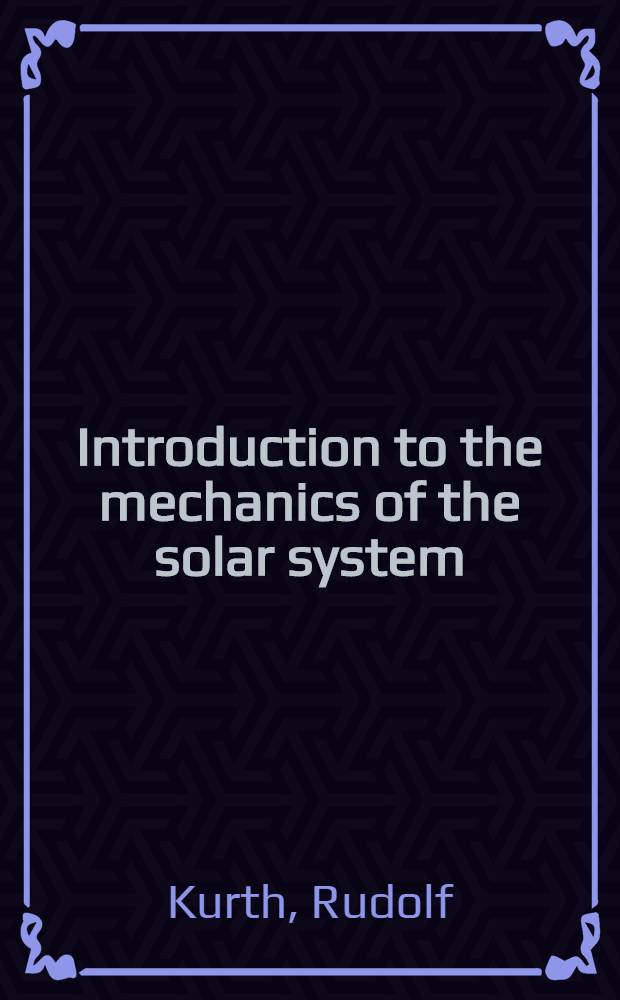 Introduction to the mechanics of the solar system