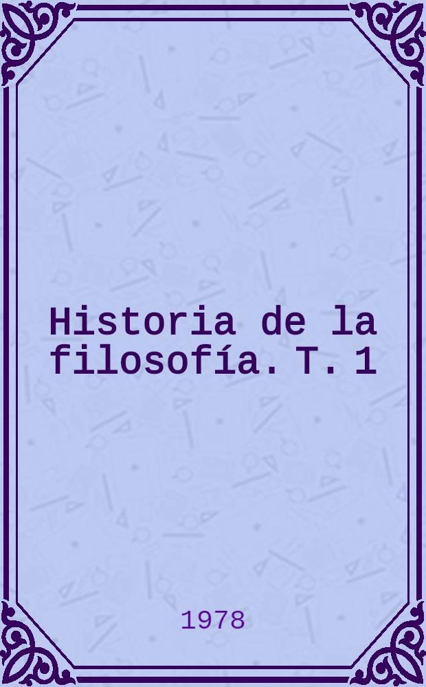 Historia de la filosofía. T. 1 : Historia de la filosofía premarxista