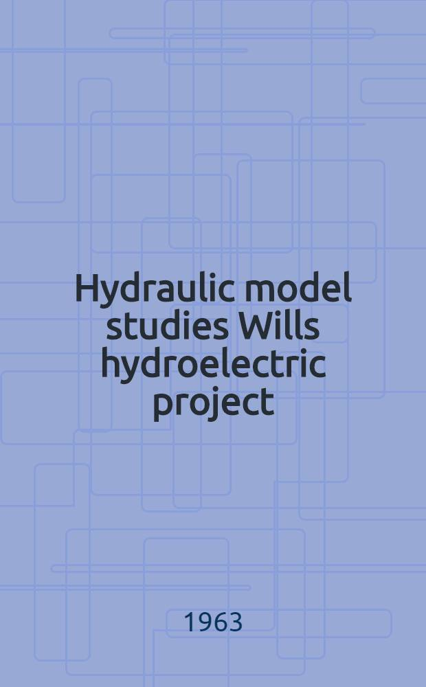 Hydraulic model studies Wills hydroelectric project