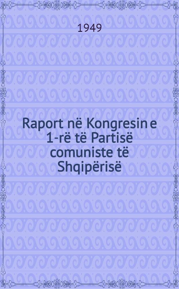 Raport në Kongresin e 1-rë të Partisë comuniste të Shqipërisë : Mbi punën e Komitetit qëndror dhe detyrat e raja të partisë. 8 nëndor 1948