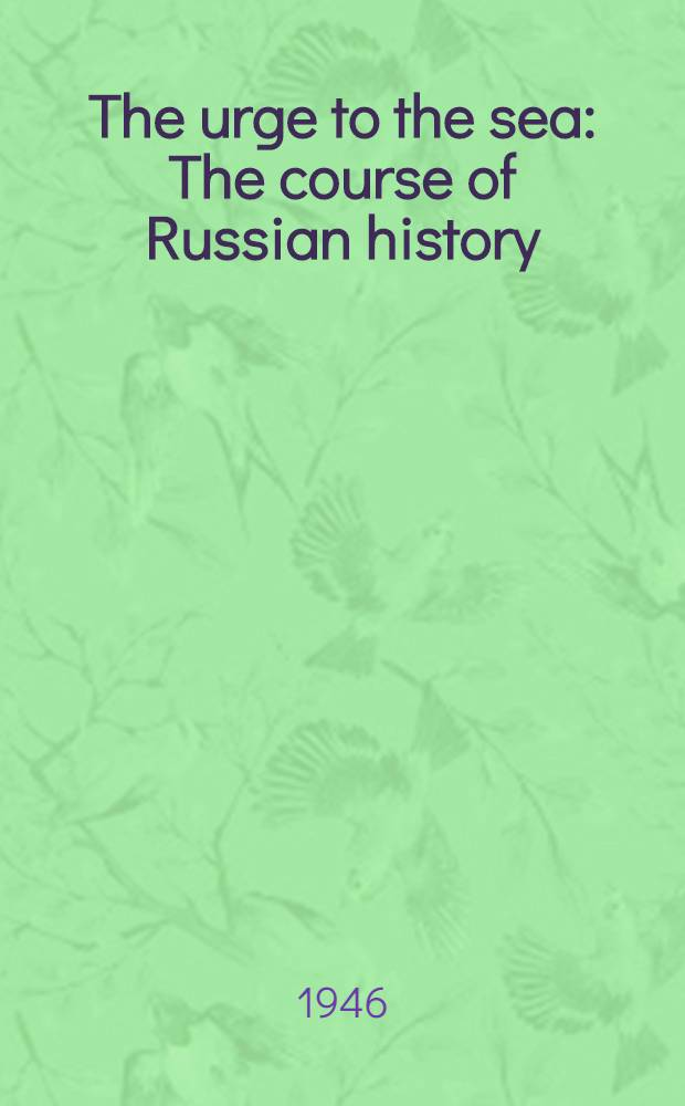 The urge to the sea : The course of Russian history : The role of rivers, portages, ostrogs, monasteries and furs