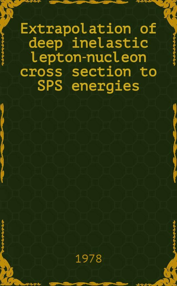 Extrapolation of deep inelastic lepton-nucleon cross section to SPS energies