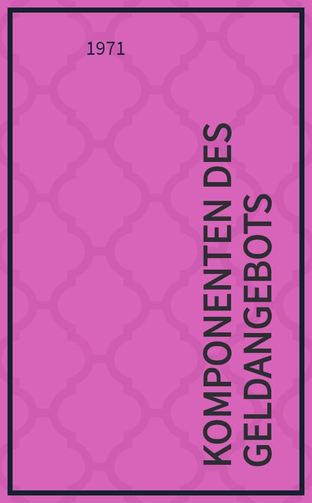 Komponenten des Geldangebots : Eine Untersuchung über neuere Entwicklungen in der Geldangebotstheorie : Inaug.-Diss. ... der Wirtschafts- und sozialwissenschaftlichen Fak. der Univ. zu Köln