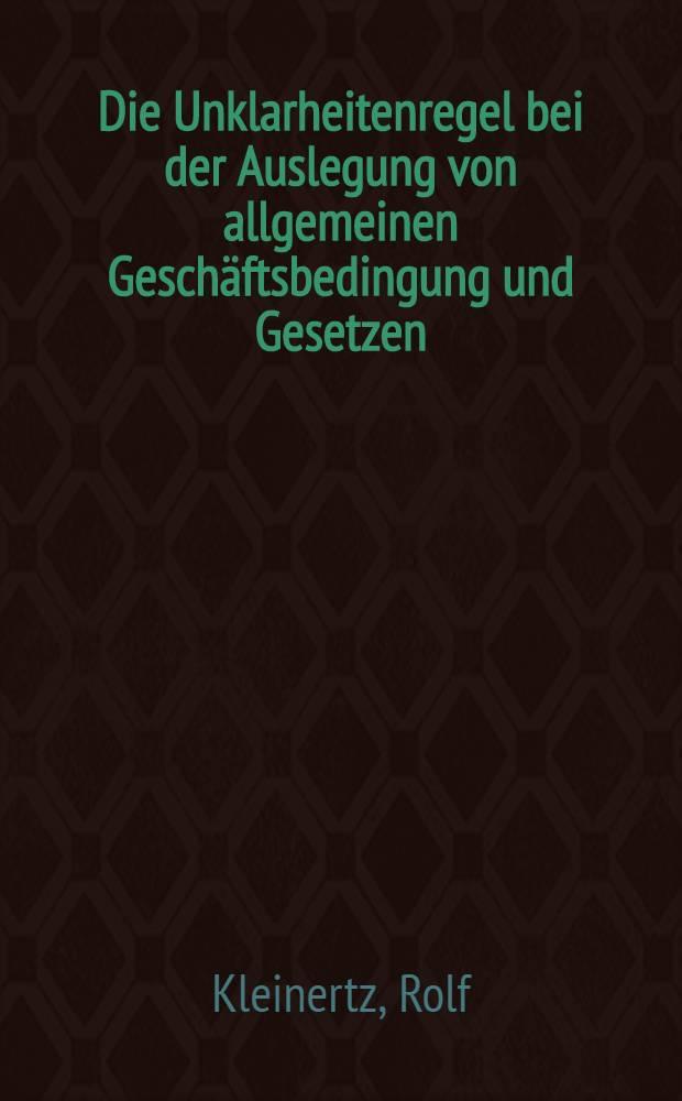 Die Unklarheitenregel bei der Auslegung von allgemeinen Geschäftsbedingung und Gesetzen : Inaug.-Diss. ... einer ... Rechtwissenschaftlichen Fakultät der Univ. zu Köln