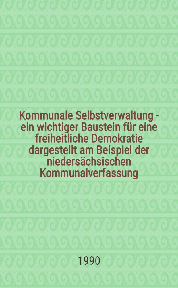 Kommunale Selbstverwaltung - ein wichtiger Baustein für eine freiheitliche Demokratie dargestellt am Beispiel der niedersächsischen Kommunalverfassung