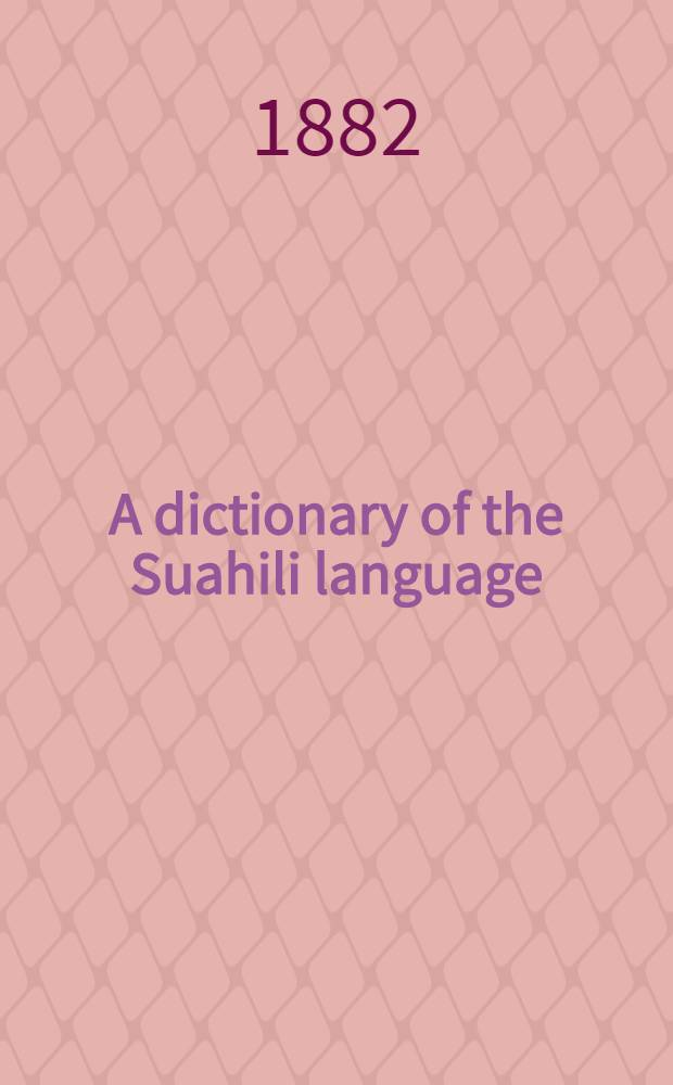 A dictionary of the Suahili language : With introduction containing an outline of a Suahili grammar