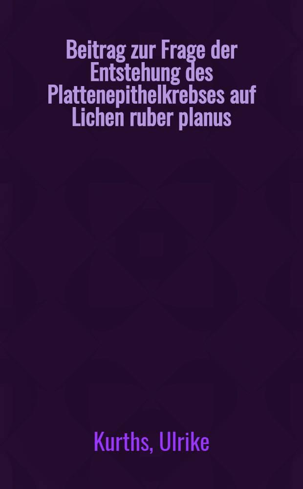 Beitrag zur Frage der Entstehung des Plattenepithelkrebses auf Lichen ruber planus : Inaug.-Diss. ... der ... Med. Fak. der ... Univ. zu Bonn