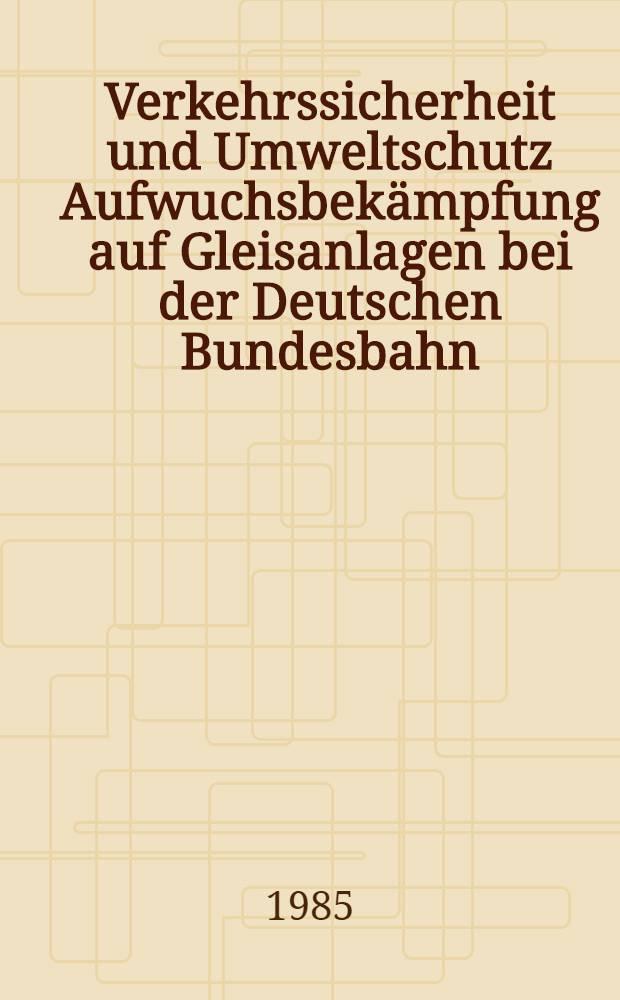 Verkehrssicherheit und Umweltschutz Aufwuchsbekämpfung auf Gleisanlagen bei der Deutschen Bundesbahn
