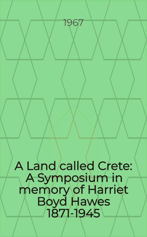 A Land called Crete : A Symposium in memory of Harriet Boyd Hawes 1871-1945