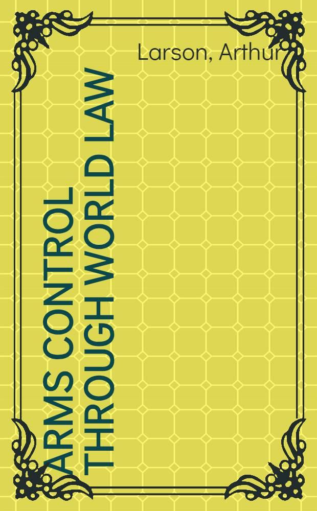 Arms control through world law