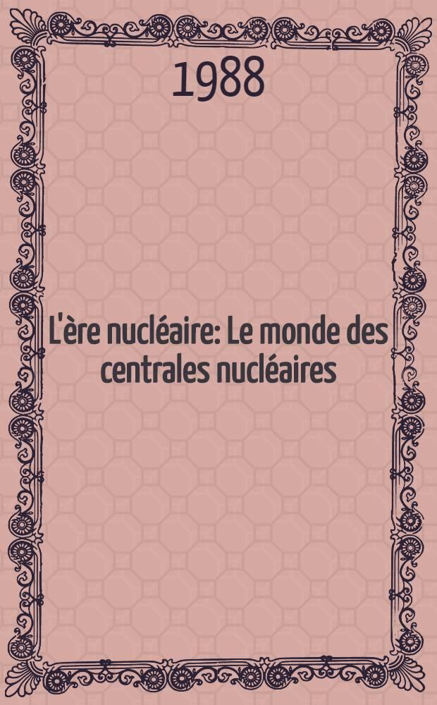 L'ère nucléaire : Le monde des centrales nucléaires