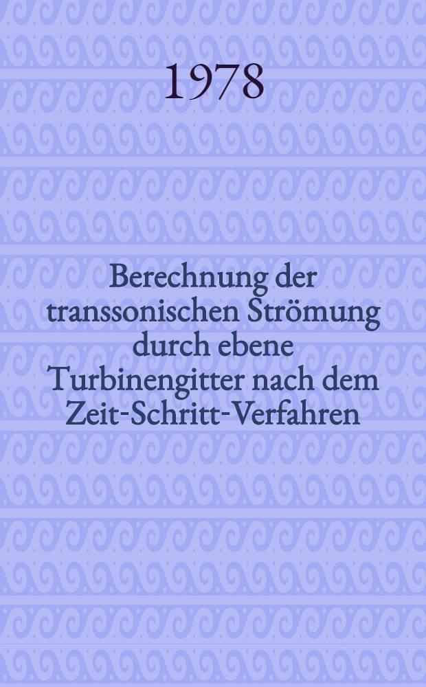 Berechnung der transsonischen Strömung durch ebene Turbinengitter nach dem Zeit-Schritt-Verfahren