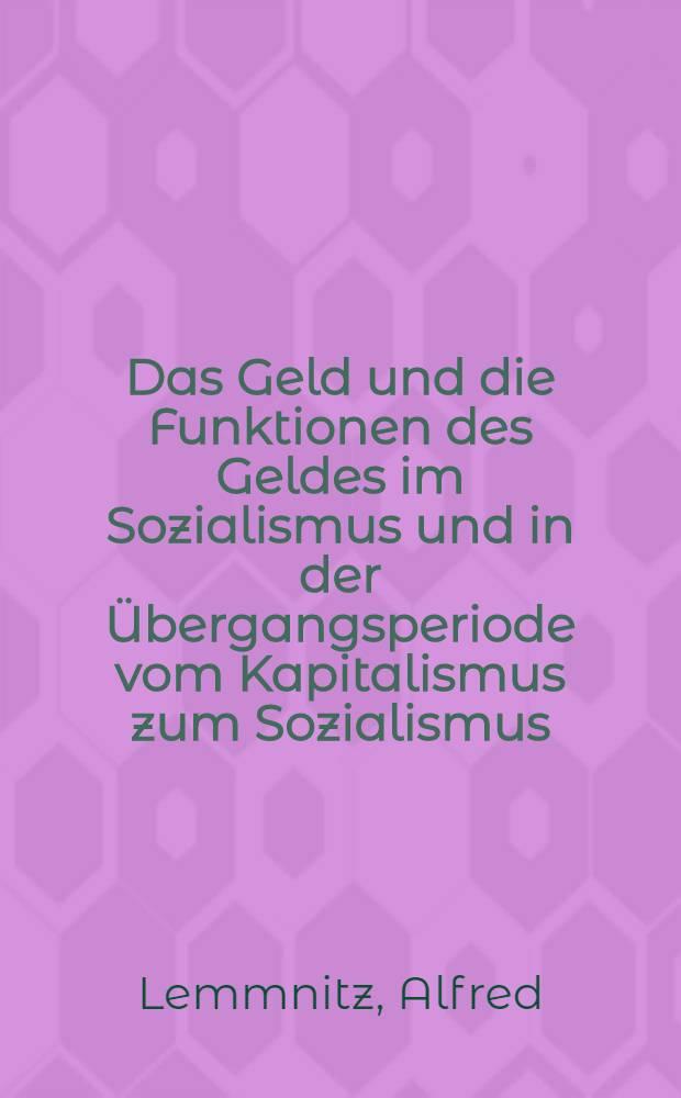Das Geld und die Funktionen des Geldes im Sozialismus und in der Übergangsperiode vom Kapitalismus zum Sozialismus : Ein Beitrag zur Diskussion über das Wesen und die Funktionen des Geldes im Sozialismus