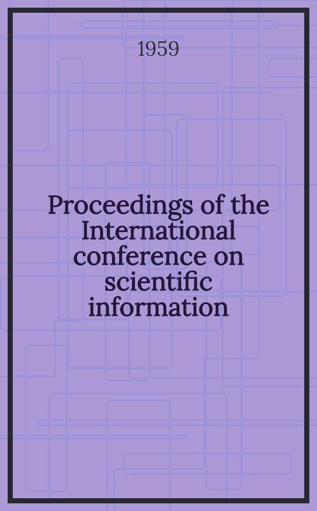 Proceedings of the International conference on scientific information : Washington ..., Nov., 16-21, 1958. [Vol. 1]