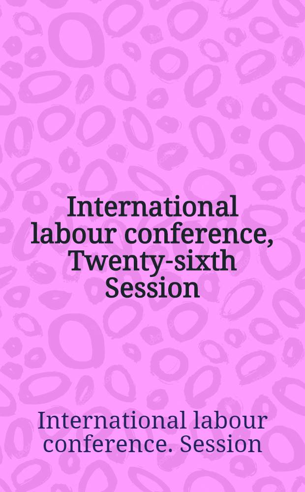 International labour conference, Twenty-sixth Session : Reports