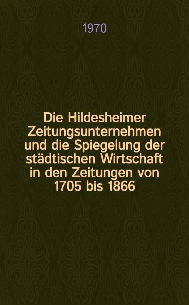 Die Hildesheimer Zeitungsunternehmen und die Spiegelung der städtischen Wirtschaft in den Zeitungen von 1705 bis 1866 : Inaug.-Diss. ... der Wirtschafts- und sozialwiss. Fak. der Univ. zu Köln