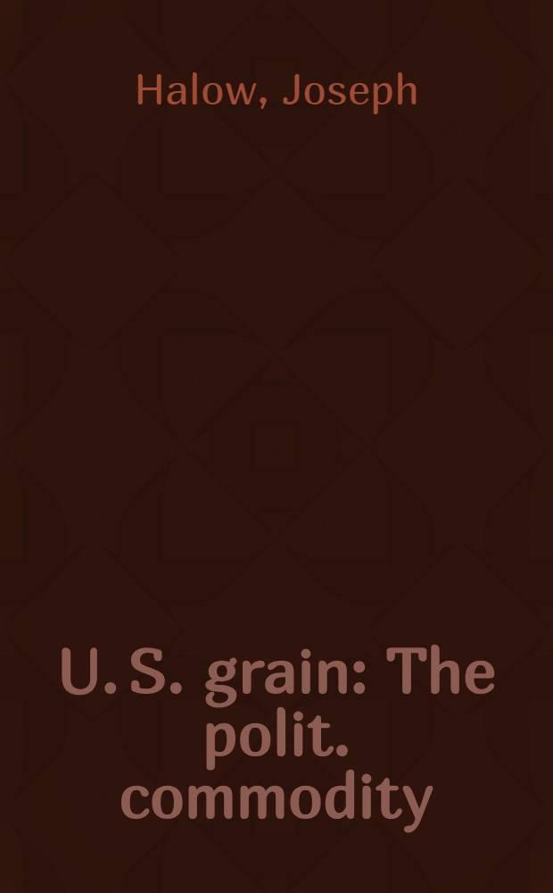 U. S. grain : The polit. commodity