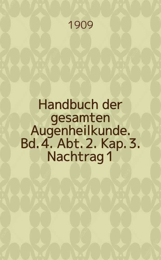 Handbuch der gesamten Augenheilkunde. Bd. 4. Abt. 2. Kap. 3. Nachtrag 1 : Die nicht medikamentöse Therapie der Augenkrankheiten