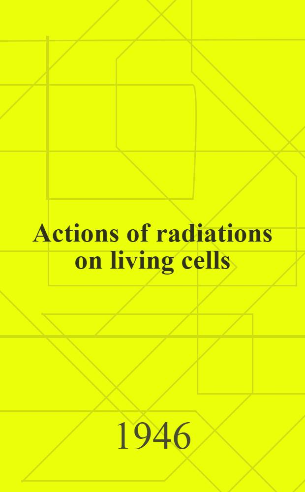 Actions of radiations on living cells