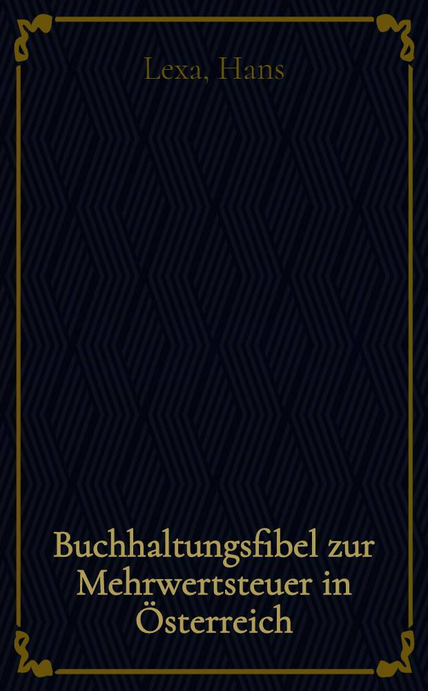 Buchhaltungsfibel zur Mehrwertsteuer in Österreich : Leitfaden für Fakturierung und Buchhaltung