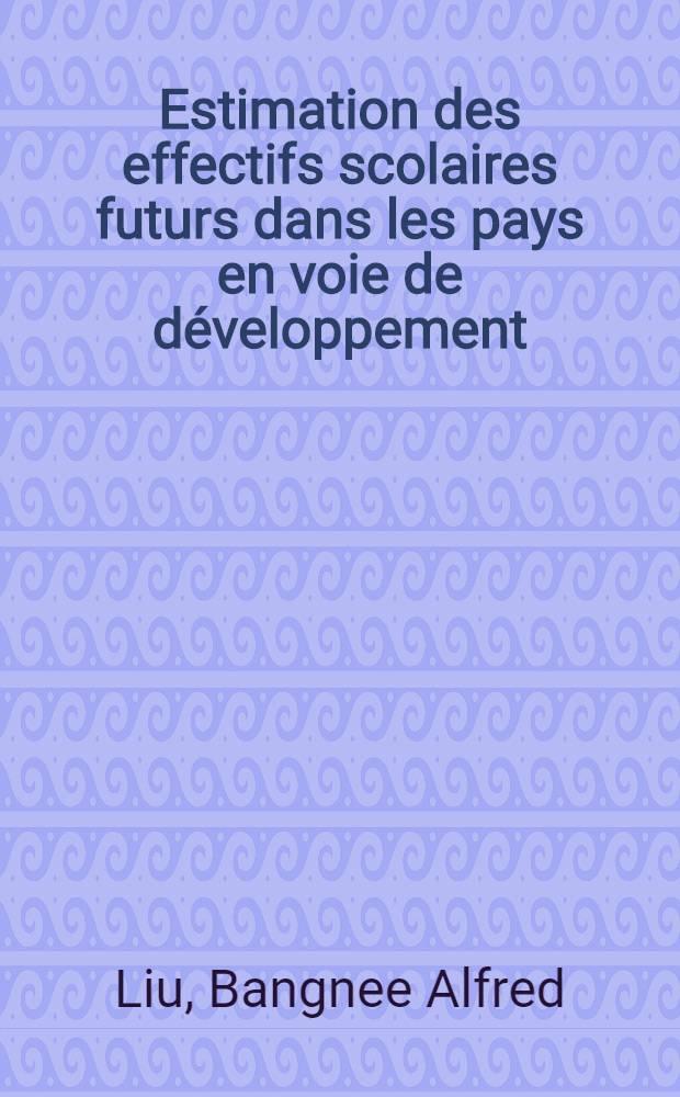 Estimation des effectifs scolaires futurs dans les pays en voie de développement : Manuel de méthodologie