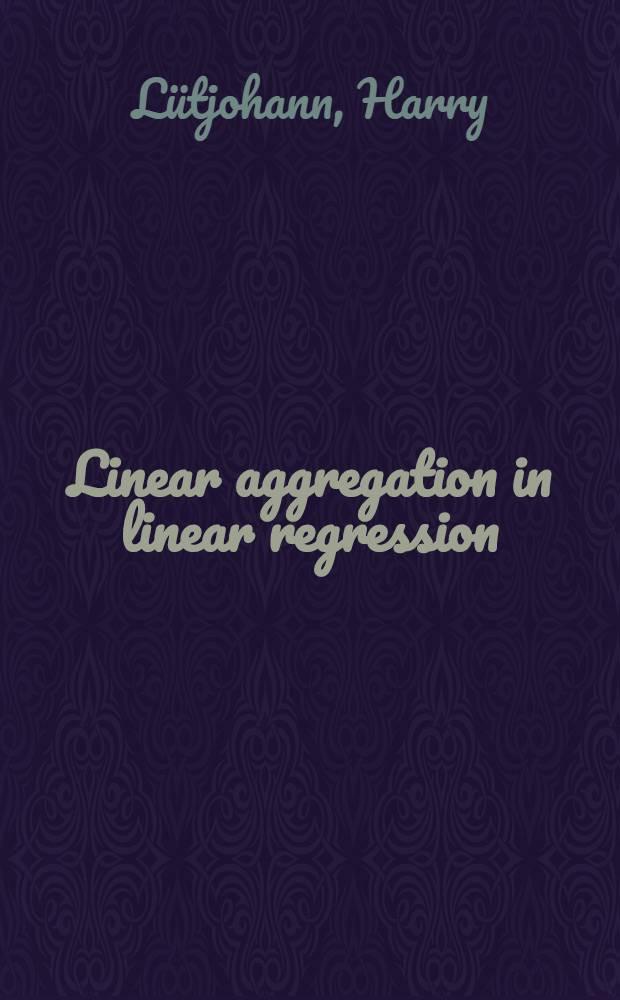 Linear aggregation in linear regression : Akad. avh. ... med tillständ av Samhällsvet. fak. vid Stockholms univ. ... framställes ..