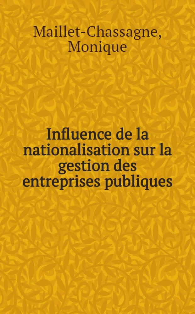 Influence de la nationalisation sur la gestion des entreprises publiques : (Expérience française contemporaine) : Thèse pour le doctorat en droit ..