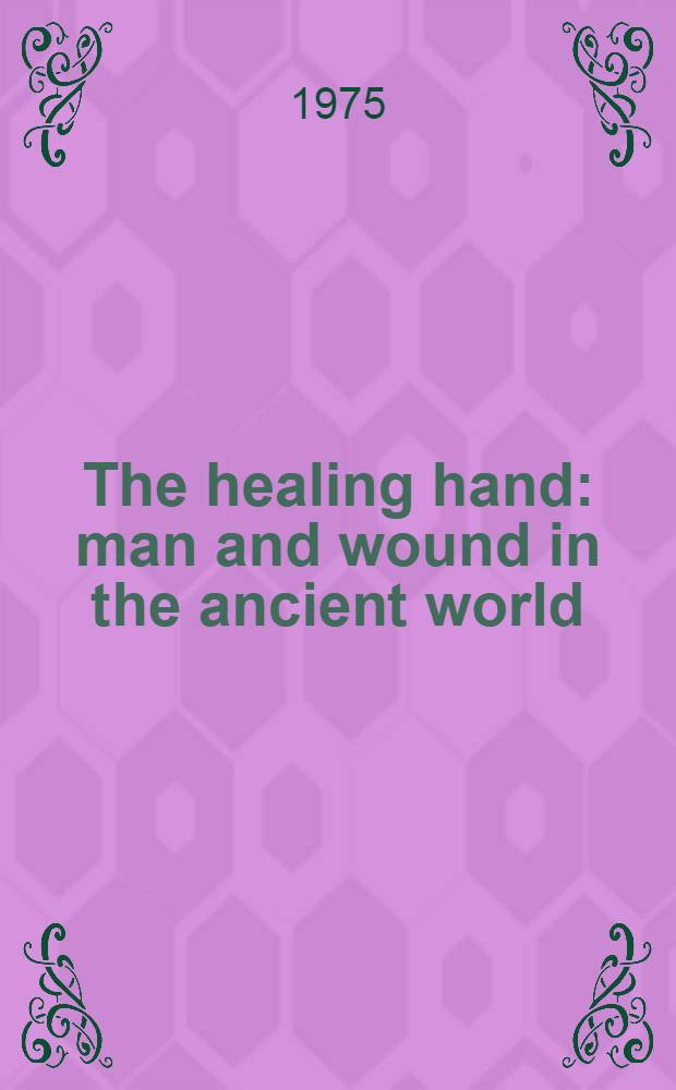 The healing hand : man and wound in the ancient world