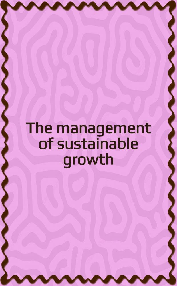 The management of sustainable growth : Papers from the Conf., Woodlands, Oct. 28-31, 1979
