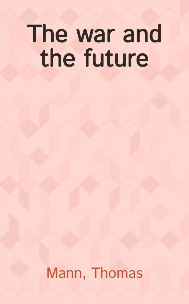 The war and the future : An adress delivered