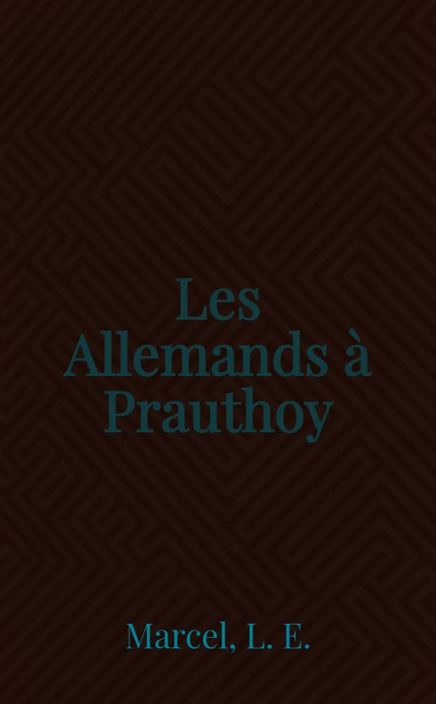Les Allemands à Prauthoy (Haute-Marne) : Le combat du 28 janvier 1871. La tuerie du 9 août 1944