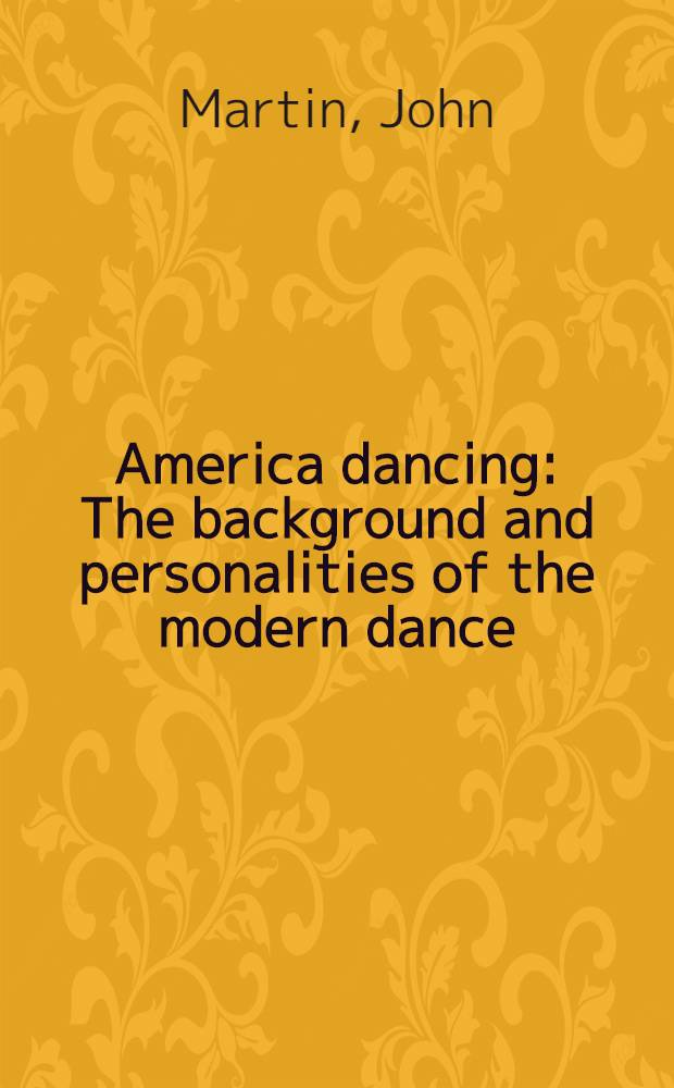 America dancing : The background and personalities of the modern dance