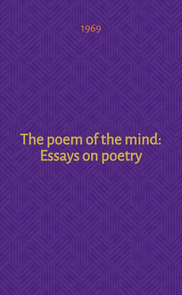 The poem of the mind : Essays on poetry : English and American