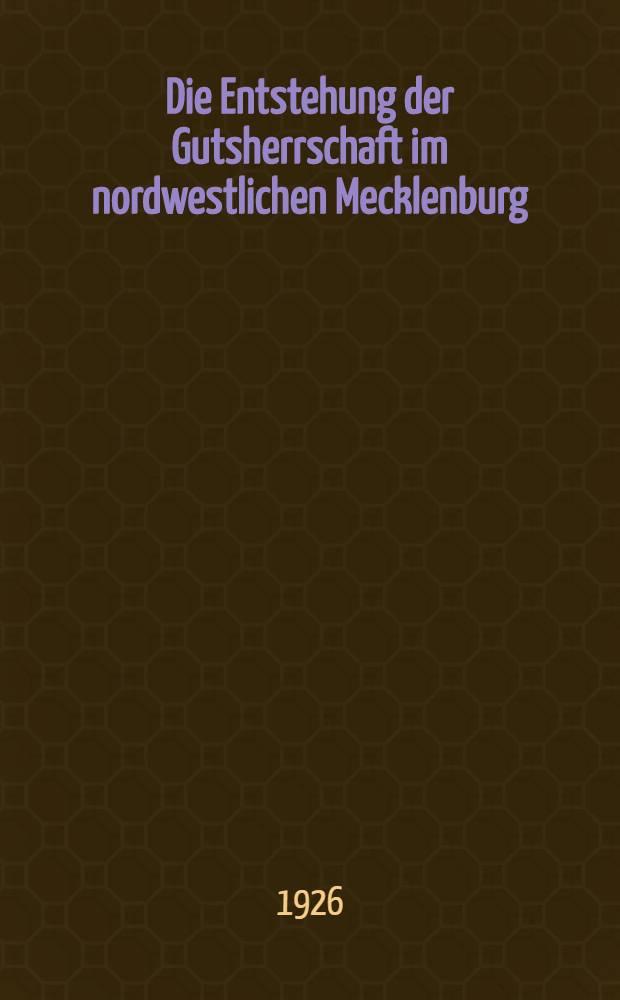 ... Die Entstehung der Gutsherrschaft im nordwestlichen Mecklenburg (Amt Gadebusch und amt Grevesmühlen)
