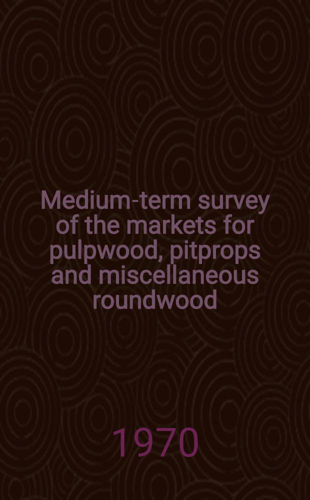 Medium-term survey of the markets for pulpwood, pitprops and miscellaneous roundwood